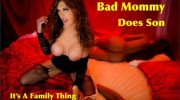 Xtasy Girl – Bad Mommy Does Son Its A Family Thing